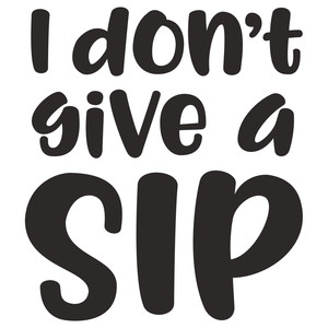 Silhouette Design Store View Design 199660 I Don T Give A Sip