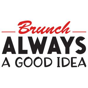 Image result for brunch is always a good idea