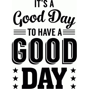 silhouette design store view design 55165 its a good day to have a good day phrase