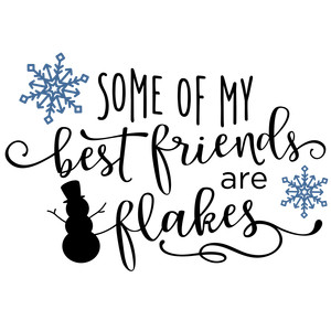 Silhouette Design Store View Design 237676 Some Of My Best Friends Flakes