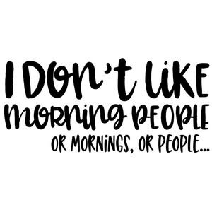 Silhouette Design Store   View Design #246349: I Donu0027t Like Morning People  Funny Quote