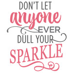 don't let anyone dull your sparkle phrase