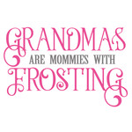 grandmas are mom's with frosting