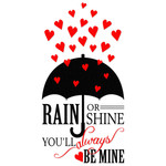 rain or shine you'll always be mine