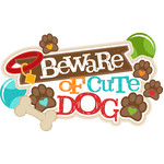 beware of cute dog title