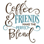 coffee & friends make perfect blend phrase
