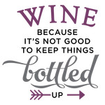 wine becauase it's not good keep bottled up phrase