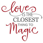 love is the closest thing to magic phrase