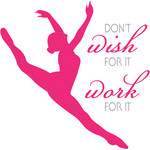 dance quote - work for it