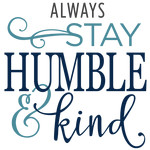 always stay humble & kind phrase