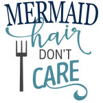 mermaid hair don't care phrase