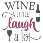 wine a little laugh a lot phrase