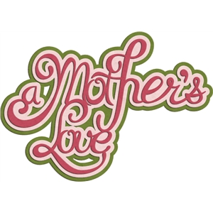 'a mother's love' phrase