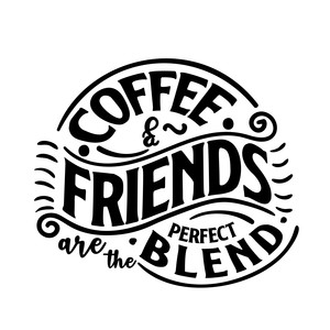 coffee & friends are the perfect blend