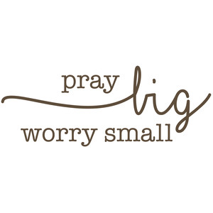 pray big worry small