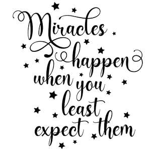 miracles happen when you least expect them