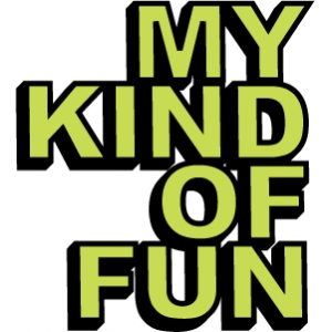 phrase: my kind of fun