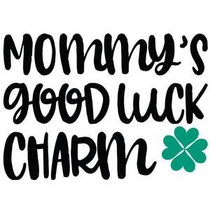 mommy's good luck charm quote