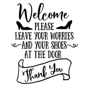 welcome please leave your worries and your shoes at the door