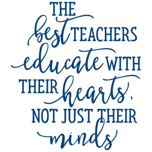 the best teachers educate with their hearts