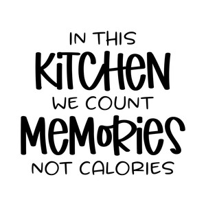 in this kitchen we count memories