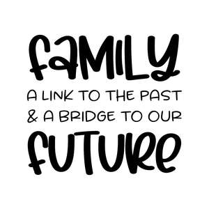 family a link to the past & a bridge to our future