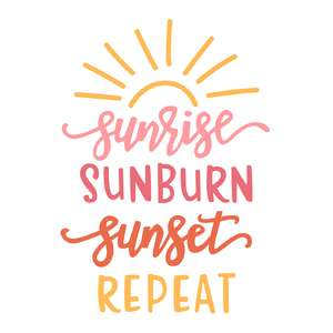 sunrise sunburn sunset repeat phrase