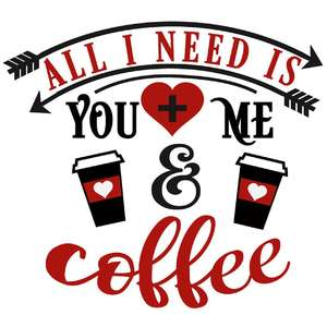 all i need you me and coffee