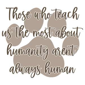 those who teach us the most about humaity
