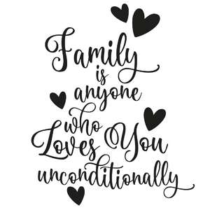 family is anyone who loves you unconditionally