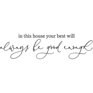 in this house your best will always be good enough