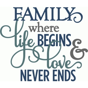 family where life begins love never ends - layered phrase