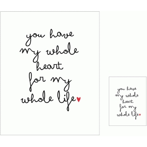 you have my whole heart 3x4 and 8x10 print & cut quote cards