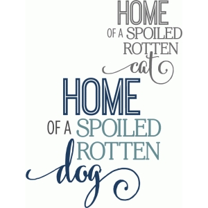 home to spoiled rotten dog/cat - phrase