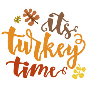 it's turkey time thanksgiving phrase
