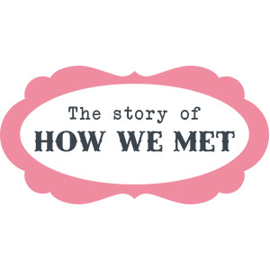 the story of how we met
