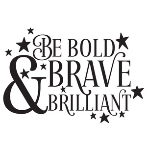 be bold, brave & brilliant quote
