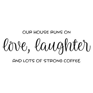 love laughter and lots of strong coffee