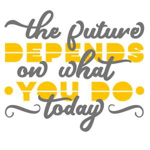 future depends on what you do today