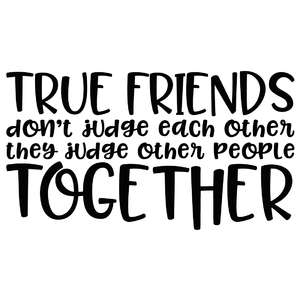 true friends don't judge each other... funny quote