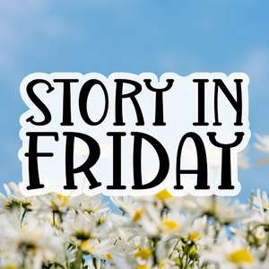 story in friday