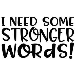 i need some stronger words