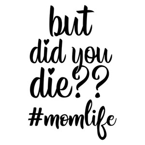 but did you die #momlife