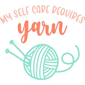 my self care requires yarn