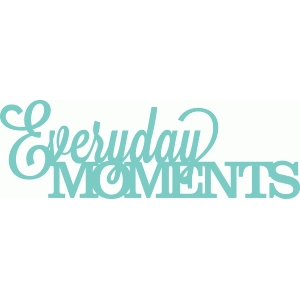 'everyday moments' phrase