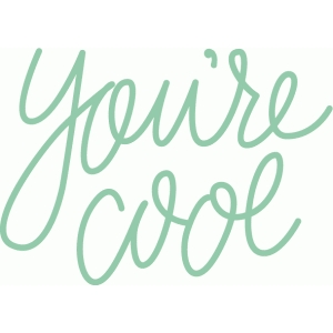 you're cool hand lettered phrase