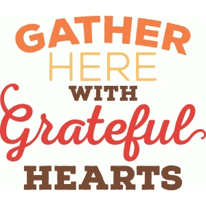 'gather here with grateful hearts' phrase