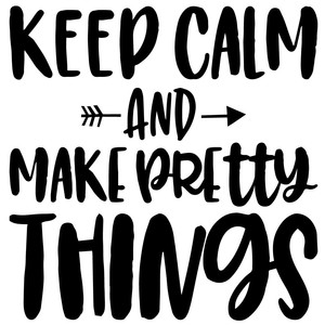 keep calm and make pretty things arrow quote