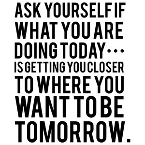 ask yourself if what you are doing today quote