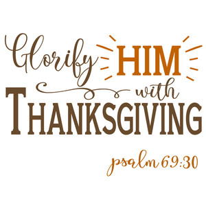 glorify him with thanksgiving